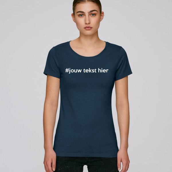 VROUWEN T-SHIRT RONDE HALS #JOUW TEKST HIER --> ONTWERP JE EIGEN T-SHIRT